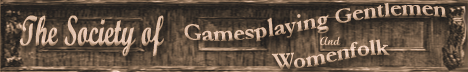 The Society of Gamesplaying Gentlemen and Womenfolk